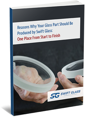 Your Glass Part Should be Produced by Swift Glass